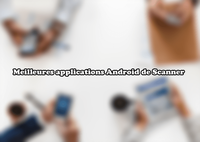 Meilleures Applications Android De Scanner En 2018 Pour Enregistrer Des Documents Haute Qualite